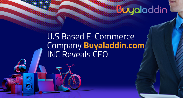 U.S Based E-Commerce Company Buyaladdin.com INC Reveals CEO