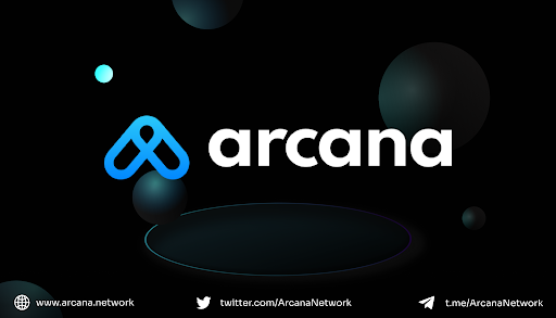 Emerging Blockchain Startup Arcana Network Closes $2.3 Million Round to Build the Most Developer-Friendly Storage and Privacy Platform